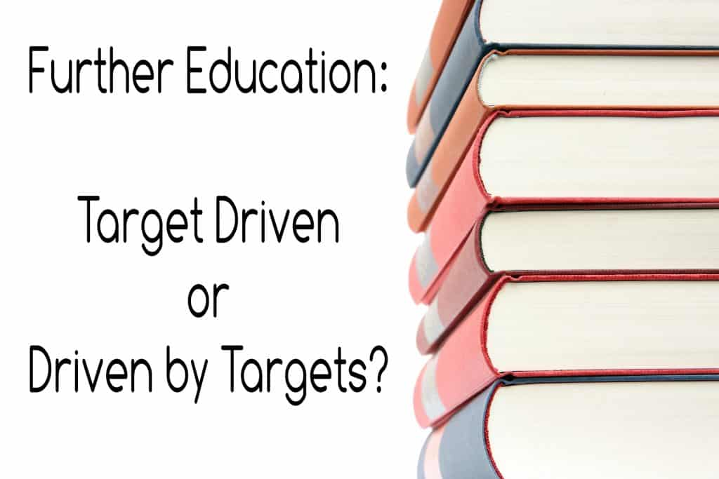 Further Education: Driven by Targets or Target Driven?